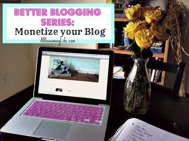 Better Blogging Series: Monetize Your Blog