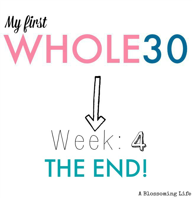 Whole30 Update: Week 4! THE END!