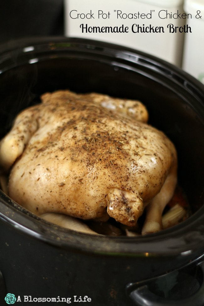"Crock Pot ""Roasted"" Chicken and Homemade Chicken Broth"