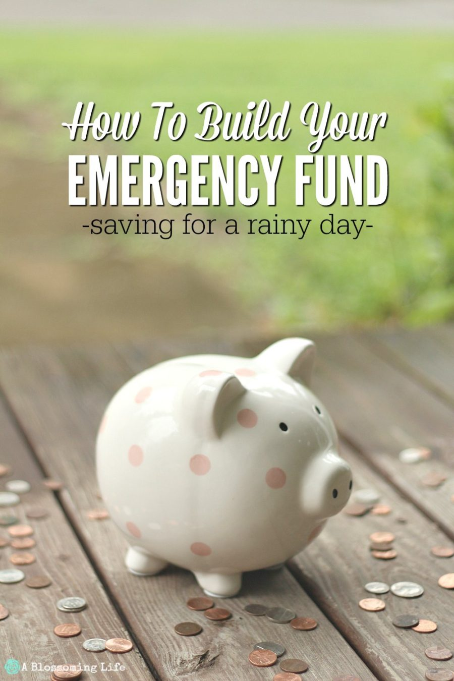How To Buid Your Emergency Fund- Saving for a rainy day