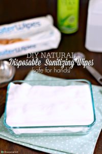 DIY Natural Disposable Sanitizing Wipes {Safe For Hands}