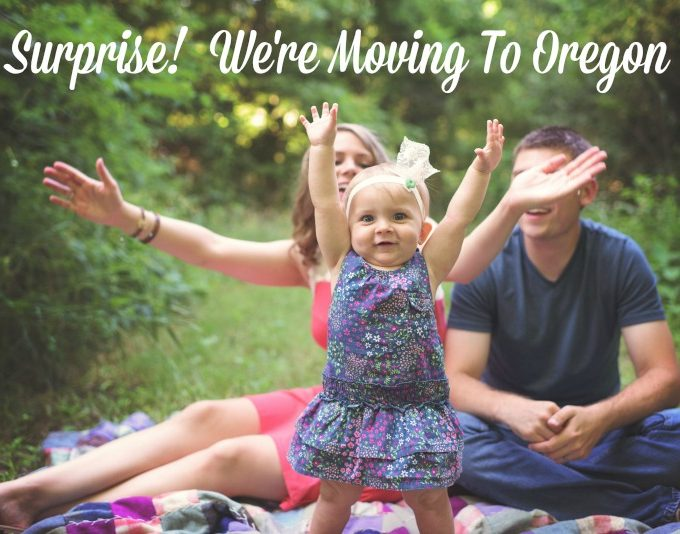 We Are Moving Across The Country To Oregon… Say What?
