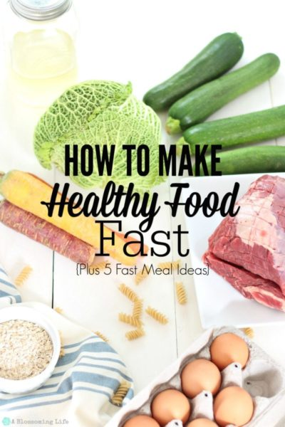 How To Make Healthy Food Fast. Plus 5 Simple Meal Ideas