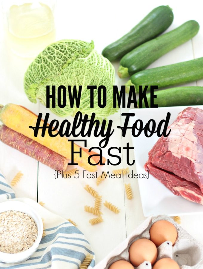 How To Make Healthy Food Fast {Plus 5 Fast Meal Ideas}