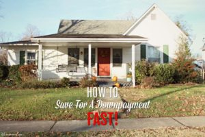 How To Save For A Down Payment Fast