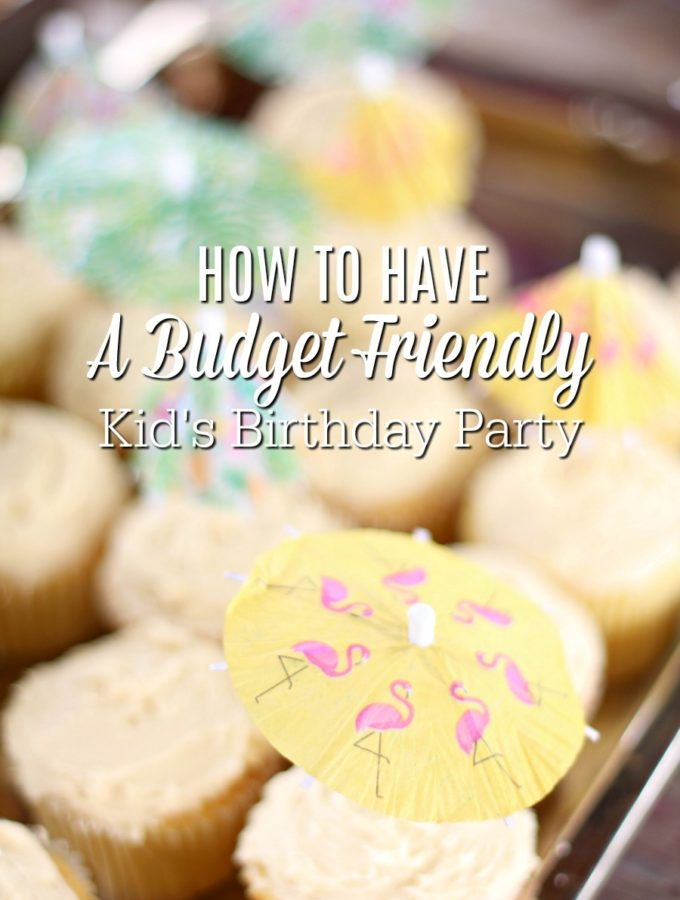 How To Have A Budget Friendly Kid's Birthday Party