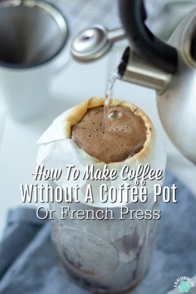 How To Make Coffee Without A Coffee Pot Or French Press- Two Ways