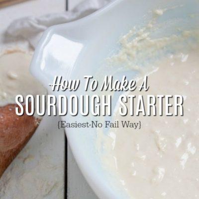 How To Make A Sourdough Starter {Easiest – No-Fail Way}